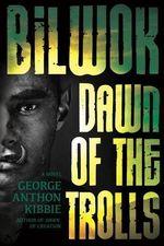 Bilwok : Dawn of the Trolls - George Anthon Kibbie