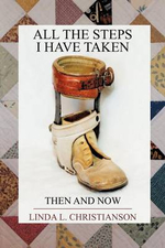 All the Steps I Have Taken : Then and Now - Linda L Christianson