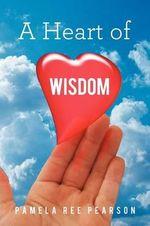 A Heart of Wisdom - Pamela Ree Pearson