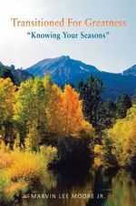 Transitioned for Greatness : Knowing Your Seasons - Marvin Lee Moore Jr