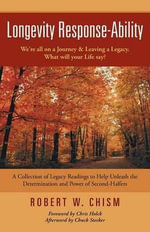 Longevity Response-Ability : A Collection of Legacy Readings to Help Unleash the Determination and Power of Second-Halfers - Robert W Chism