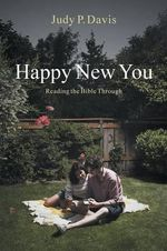 Happy New You : Reading the Bible Through - Judy P Davis