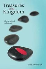 Treasures of the Kingdom : A Conversational Confessional - Tom Yarbrough
