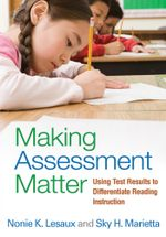 Making Assessment Matter : Using Test Results to Differentiate Reading Instruction - Nonie K. Lesaux