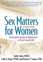 Sex Matters for Women, Second Edition : A Complete Guide to Taking Care of Your Sexual Self - Sallie Foley