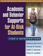 Academic and Behavior Supports for at-Risk Students : Tier 2 Interventions - Melissa A. Stormont