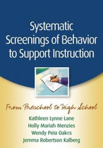 Systematic Screenings of Behavior to Support Instruction : From Preschool to High School - Kathleen Lynne Lane