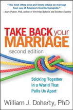 Take Back Your Marriage : Sticking Together in a World That Pulls Us Apart - William J. Doherty