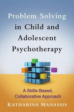 Problem Solving in Child and Adolescent Psychotherapy : A Skills-based, Collaborative Approach - Katharina Manassis