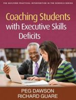 Coaching Students with Executive Skills Deficits : Guilford Practical Intervention in the Schools - Peg Dawson
