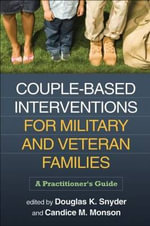 Couple-Based Interventions for Military and Veteran Families : A Practitioner's Guide