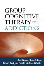 Group Cognitive Therapy for Addictions - Amy Wenzel