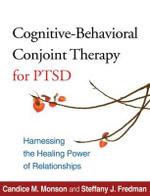 Cognitive-behavioral Conjoint Therapy for PTSD : Harnessing the Healing Power of Relationships - Candice M. Monson