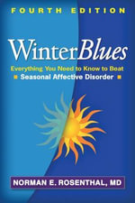 Winter Blues, Fourth Edition : Everything You Need to Know to Beat Seasonal Affective Disorder - Norman E. Rosenthal