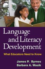 Language and Literacy Development : What Educators Need to Know - James P. Byrnes