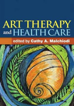 Art Therapy and Health Care : A Sequenced, Relationship-Based Approach