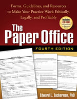 The Paper Office, Fourth Edition : Forms, Guidelines, and Resources to Make Your Practice Work Ethically, Legally, and Profitably - Edward L. Zuckerman