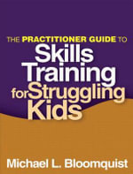 The Practitioner Guide to Skills Training for Struggling Kids - Michael L. Bloomquist