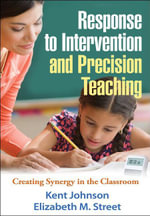 Response to Intervention and Precision Teaching : Creating Synergy in the Classroom - Kent Johnson