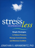 Stress Less Workbook : Simple Strategies to Relieve Pressure, Manage Commitments, and Minimize Conflicts - Jonathan S. Abramowitz