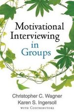 Motivational Interviewing in Groups : Creating Synergy in the Classroom - Christopher C. Wagner