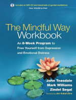 The Mindful Way Workbook : An 8-Week Program to Free Yourself from Depression and Emotional Distress - John D. Teasdale