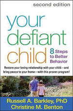Your Defiant Child : Eight Steps to Better Behavior - Russell A. Barkley
