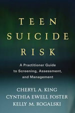 Teen Suicide Risk : A Practitioner Guide to Screening, Assessment, and Management - Cheryl A. King