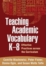 Teaching Academic Vocabulary, K-8 : Effective Practices Across the Curriculum - Camille Blachowicz