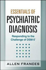 Essentials of Psychiatric Diagnosis : An Integrative Model for Exploring Desire and Inti... - Allen Frances