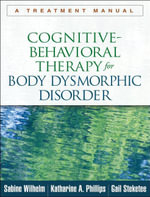 Cognitive-Behavioral Therapy for Body Dysmorphic Disorder : A Treatment Manual - Sabine Wilhelm