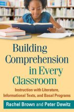 Building Comprehension in Every Classroom : Instruction with Literature, Informational Texts, and Basal Programs - Rachel Brown
