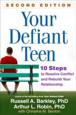 Your Defiant Teen : 10 Steps to Resolve Conflict and Rebuild Your Relationship - Russell A. Barkley