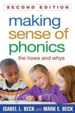 Making Sense of Phonics : The Hows and Whys - Isabel L. Beck