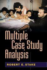Multiple Case Study Analysis - Robert E. Stake