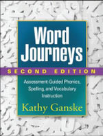 Word Journeys : Assessment-Guided Phonics, Spelling and Vocabulary Instruction - Kathy Ganske