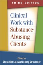 Clinical Work with Substance-Abusing Clients, Third Edition - Shulamith Lala Ashenberg Straussner