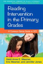 Reading Intervention in the Primary Grades : A Common-Sense Guide to RTI - Heidi Anne E. Mesmer