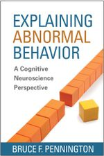 Explaining Abnormal Behavior : A Cognitive Neuroscience Perspective - Bruce F. Pennington