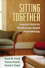 Sitting Together : Essential Skills for Mindfulness-Based Psychotherapy - Susan M. Pollak