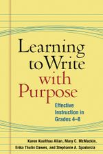 Learning to Write with Purpose : Effective Instruction in Grades 4-8 - Karen Kuelthau Allan