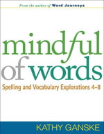 Mindful of Words : Spelling and Vocabulary Explorations 4-8 - Kathy Ganske