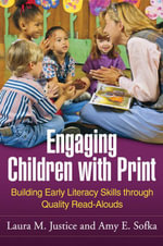 Engaging Children with Print : Building Early Literacy Skills through Quality Read-Alouds - Laura M. Justice