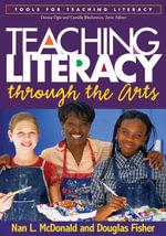 Teaching Literacy through the Arts - Nan L. McDonald