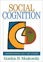 Social Cognition : Understanding Self and Others - Gordon B. Moskowitz