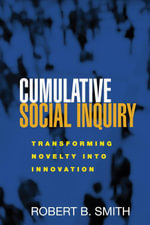 Cumulative Social Inquiry : Transforming Novelty into Innovation - Robert B. Smith
