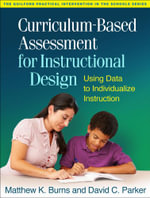 Curriculum-Based Assessment for Instructional Design : Using Data to Individualize Instruction - Matthew K. Burns