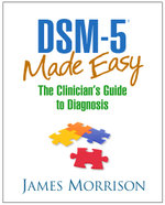 DSM-5® Made Easy : The Clinician's Guide to Diagnosis - James Morrison