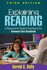Explaining Reading : A Resource for Explicit Teaching of the Common Core Standards - Gerald G. Duffy