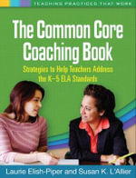 The Common Core Coaching Book : Strategies to Help Teachers Address the K-5 ELA Standards - Elish-Piper Laurie